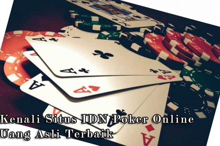 Kenali Situs IDN Poker Online Uang Asli Terbaik