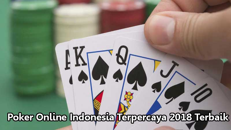 Poker Online Indonesia Terpercaya 2018 Terbaik