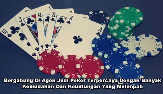 Bergabung Di Agen Judi Poker Terpercaya Dengan Banyak Kemudahan Dan Keuntungan Yang Melimpah