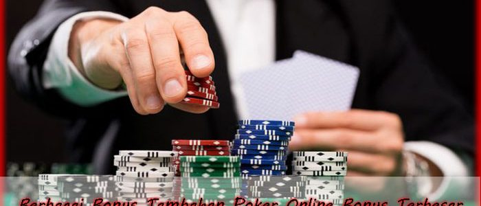 Berbagai Bonus Tambahan Poker Online Bonus Terbesar