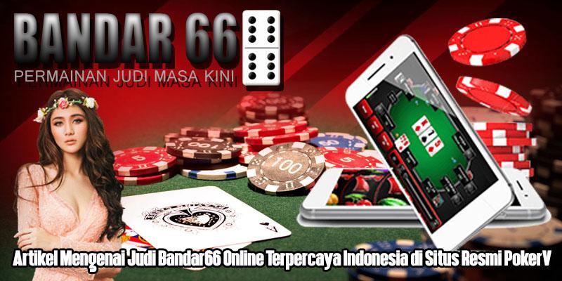 Keuntungan Tersendiri Dalam Bermain Bandar66 Online Terpercaya di Indonesia